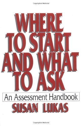 Where to Start and What to Ask: An Assessment Handbook 1st (first) Edition by Lukas, Susan published by W. W. Norton & Company (1993) Paperback