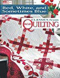 img - for Red, White, and Sometimes Blue Classics from McCalls Quilting by Martingale & Company [Martingale & Co Inc,2011] (Paperback) book / textbook / text book