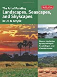 img - for The Art of Painting Landscapes, Seascapes, and Skyscapes in Oil & Acrylic: Disover simple step-by-step techniques for painting an array of outdoor scenes. (Collector's Series) book / textbook / text book
