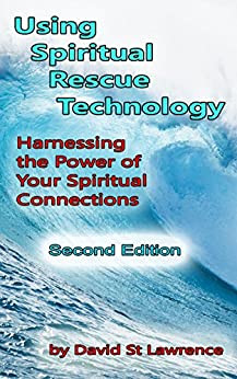 Using Spiritual Rescue Technology: Harnessing the Power of Your Spiritual Connections by [St Lawrence, David]