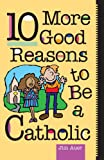 img - for 10 More Good Reasons to Be a Catholic book / textbook / text book
