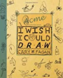 I Wish I Could Draw, Cary Fagan, 1554983185