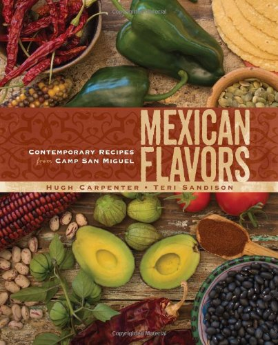 Mexican Flavors: Contemporary Recipes from Camp San Miguel by Hugh Carpenter