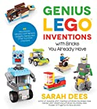 #9: Genius LEGO Inventions with Bricks You Already Have: 40+ New Robots, Vehicles, Contraptions, Gadgets, Games and Other Fun STEM Creations