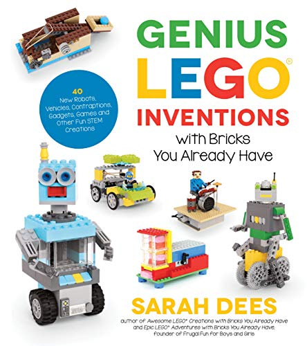 Genius LEGO Inventions with Bricks You Already Have: 40+ New Robots,...