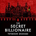 The Secret Billionaire Audiobook by Teymour Shahabi Narrated by Teymour Shahabi