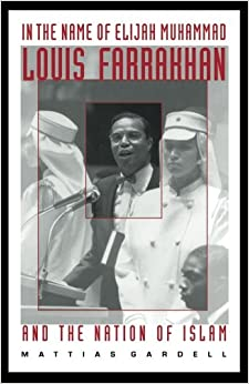 Mattias Gardell - In The Name Of Elijah Muhammad: Louis Farrakhan And The Nation Of Islam