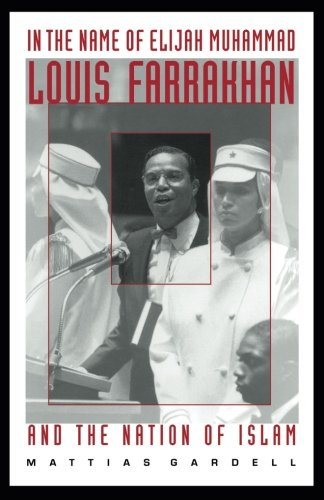 In the Name of Elijah Muhammad: Louis Farrakhan and The Nation of Islam (The C. Eric Lincoln Series on the Black Experience)
