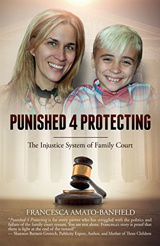 Punished 4 Protecting: The Injustice System of Family Court by [Amato-Banfield, Francesca]