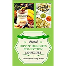 Dippin' Delights Collection (Fondue & Dips): 120 #Delish Recipes