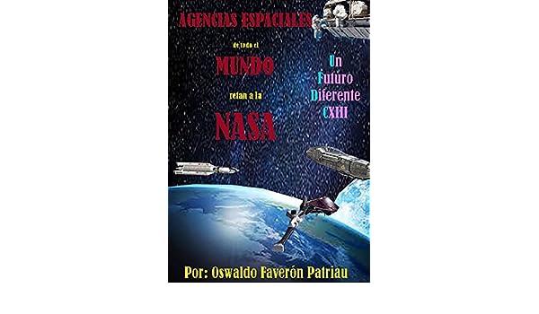 Amazon.com: Agencias Espaciales de Todo el Mundo Retan a la NASA (Un Futuro Diferente nº 113) (Spanish Edition) eBook: OSWALDO FAVERÓN PATRIAU, ...