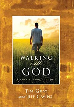 Walking With God: A Journey through the Bible by [Gray, Tim, Cavins, Jeff]