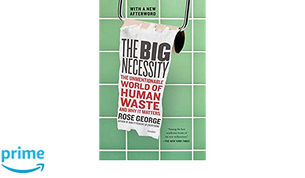 The Big Necessity: The Unmentionable World of Human Waste ...