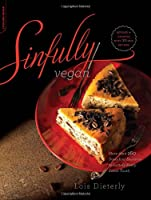 Sinfully Vegan: More than 160 Decadent Desserts to Satisfy Every Sweet Tooth Front Cover