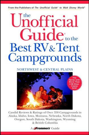 The Unofficial Guide to the Best RV and Tent Campgrounds in the Northwest & Central Plains (Unofficial Guides)