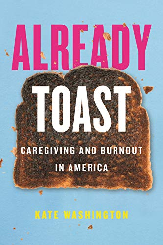 Book Cover: Already Toast: Caregiving and Burnout in America