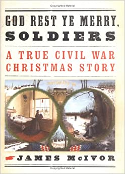 Book God Rest Ye Merry, Soldiers: A True Civil War Christmas Story