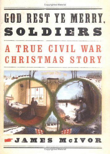 God Rest Ye Merry, Soldiers: A True Civil War Christmas Story (Confederate Story Christmas)