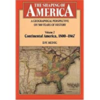 The Shaping of America: A Geographical Perspective on 500 Years of History: Volume 2: Continental America, 1800-1867: 002
