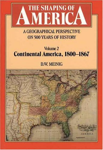 The Shaping of America: A Geographical Perspective on 500 Years of History, Vol. 2: Continental America, 1800-1867 (Paperback)