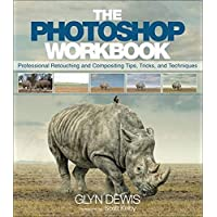 The Photoshop Workbook: Professional Retouching and Compositing Tips