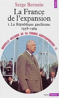 Nouvelle Histoire de la France contemporaine. Tome 17 : La France de l'expansion, la République gaulienne, 1958-1969 par Serge Berstein