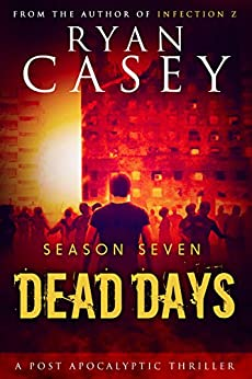 Dead Days: Season Seven (Dead Days Zombie Apocalypse Series Book 7) by [Casey, Ryan]