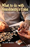 What to Do with Granddaddy's Coins, Jeff Ambio, 1933990244