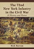 The 72nd New York Infantry in the Civil War, Rick Barram, 0786476443