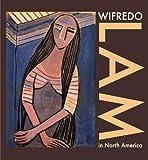 Wifredo Lam in North America, Dawn Ades, Edward Lucie-Smith, 0945366221