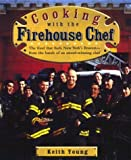 Cooking with the Firehouse Chef, Keith Young, 155788417X