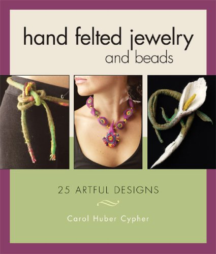 Hand Felted Jewelry and Beads: 25 Artful Designs (Interweave Felt)
