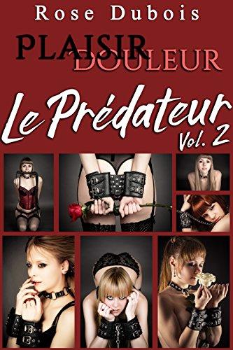 Le Prédateur: Plaisir et Douleur (Vol. 2): [BDSM, Interdit Au Moins de 18 ans] (French Edition)