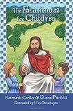 The Beatitudes for Children, Rosemarie Gortler and Donna Piscitelli, 1592765459