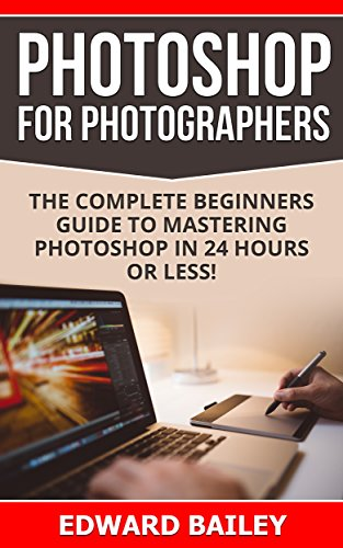 Photoshop for Photographers (Box Set 2 in 1): The Complete Beginners Guide To Mastering Photoshop In 24 Hours Or Less! (Photoshop Course, Adobe Photoshop, Digital Photography, Grap