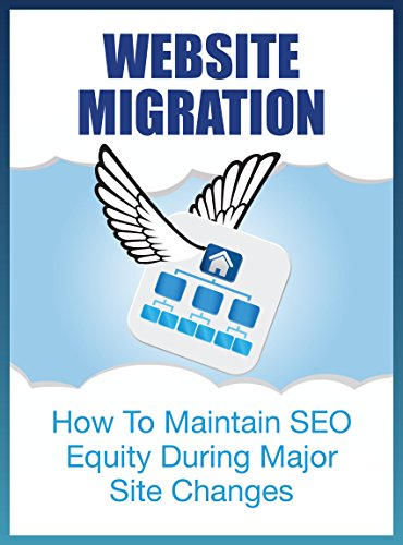 Download Website Migration: How To Maintain SEO Equity During Major Site Changes (The SEO Effect Book 9) Pdf
