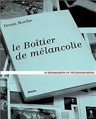 Le boîtier de mélancolie par Denis Roche