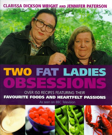 Two Fat Ladies - Obsessions: Over 150 recipes featuring their favourite foods and heartfelt passions by Clarissa Dickson Wright, Jennifer Paterson