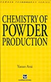 Chemistry of Powder Production, Arai, Yasuo, 0412395401