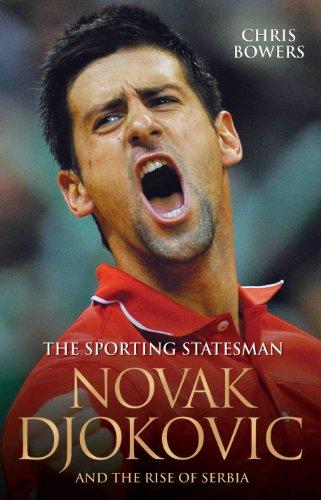 The Sporting Statesman - Novak Djokovic and the Rise of Serbia (Novak Djokovic And The Rise Of Serbia)