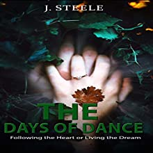 The Days of Dance: Following the Heart or Living the Dream Audiobook by J. Steele Narrated by Cordelia Page
