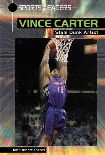 Vince Carter: Slam Dunk Artist (Sports Leaders)