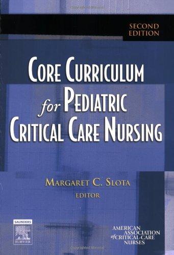Core Curriculum for Pediatric Critical Care Nursing, 2e (Slota, Core Curriculum for Pediatric Critical Care Nursing)