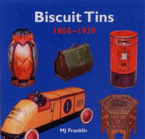 (Biscuit Tins 1868 - 1939: The Art of Decorative Packaging)