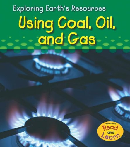 Using Coal, Oil, and Gas (Exploring Earth's Resources) PDF