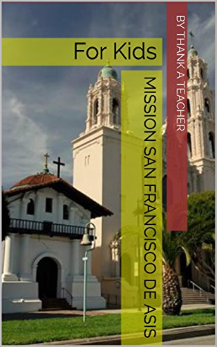 Mission San Francisco de Asis: For Kids (California Missions Book 5) (Mission San Francisco De Asis)