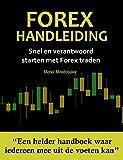 Handboek Forex Traden voor Beginners: Succesvol en Verantwoord Traden op de Forex Markt (Dutch Edition)