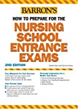 How to Prepare for the Nursing School Entrance Exams (BARRON'S HOW TO PREPARE FOR THE NURSING SCHOOL ENTRANCE EXAMS)