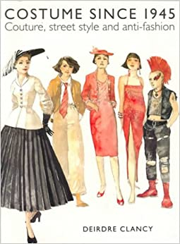 Costume Since 1945 Couture Street Style And Anti Fashion Deirdre Clancy 9780896761469