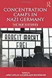Concentration Camps in Nazi Germany: The New Histories